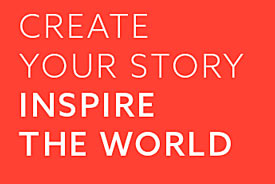 Create your story, inspire the world